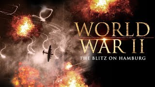 World War II: The Blitz On Hamburg - Full Documentary