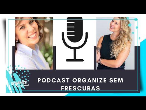 O JEITO CERTO DE ORGANIZAR A CASA! | PODCAST ORGANIZE SEM FRESCURAS - Rafa Oliveira