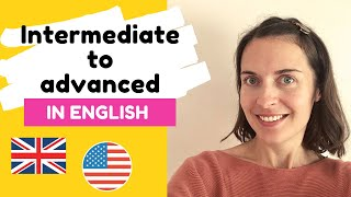 How to go from intermediate to advanced in English
