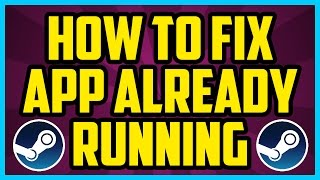 Steam HOW TO FIX APP ALREADY RUNNING 2017 - Failed To Start Game App Already Running Cs go FIX