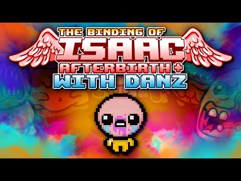 WOW The Binding of Isaac: Afterbirth + with Danz | Episode 8