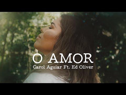 Carol Aguiar ft. Ed Oliver - O Amor