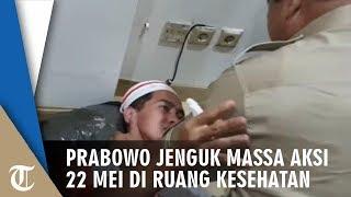 Prabowo Jenguk dan Tenangkan Massa Aksi 22 Mei yang Terbujur di Ruang Kesehatan