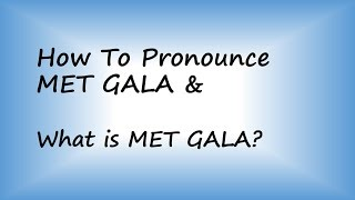 ✔️ How to Pronounce Met Gala and What is Met Gala? By Video Dictionary