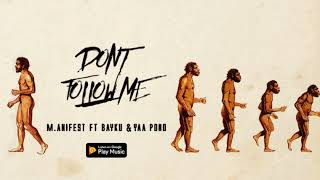 M.anifest   Don't Follow Me Ft. Bayku & Yaa Pono