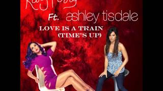 Katy Perry Ft. Ashley Tisdale -  Love Is A Train (Time's Up)