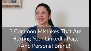 3 Common Mistakes That Are Hurting Your LinkedIn Page (And Personal Brand!)