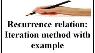Recurrence relation: Iteration method with example