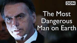 Bolsonaro & The Apocalypse: The Most Dangerous Man on Earth   George Monbiot