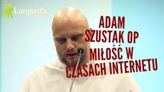 Adam Szustak OP: Miłość w czasach internetu
