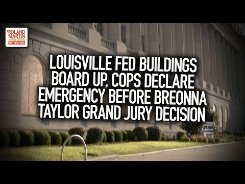 Louisville Fed Buildings Board Up, Cops Declare Emergency Before Breonna Taylor Grand Jury Decision