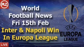 Inter & Napoli Win In Europa League - Friday 15th February - PLZ World Football News