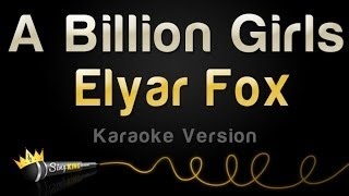 Элиар Фокс, Elyar Fox - A Billion Girls (Karaoke Version)