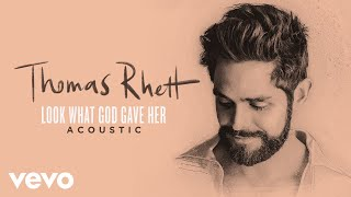 Thomas Rhett   Look What God Gave Her (Acoustic  Audio)