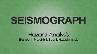Probabilistic Seismic Hazard Analysis (PSHA)