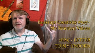 [RV] 2PAC - LETTER TO MY UNBORN : Bankrupt Creativity #507 - My Reaction Videos
