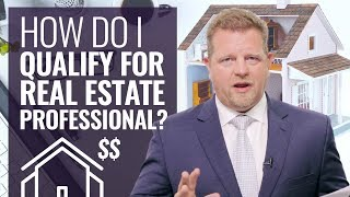 How Do I Qualify For Real Estate Professional Status? (Expenses & Loss Limitations)