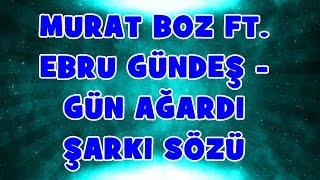 Murat Boz Ft. Ebru Gündeş - Gün Ağardı | Şarkı Sözü || Şarkı Defteri