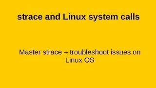 strace - know and troubleshoot the system calls