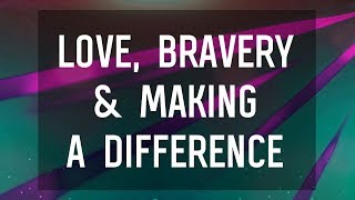 7 Quotes on Love, Bravery and Making a Difference