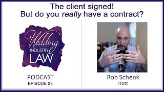 23. The client signed! But do you really have a contract?