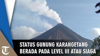 Status Gunung Karangetang Berada pada Level III atau Siaga