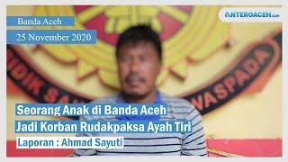 VIDEO Seorang Anak di Banda Aceh Diperkosa Ayah Tiri