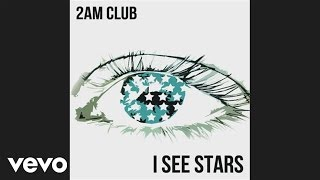 2AM Club - I See Stars (Audio)