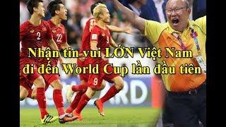 Tuyển Việt Nam nhận tin vui cực LỚN hướng đến World Cup lần đầu tiên