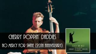 Cherry Poppin' Daddies - No Mercy For Swine [Audio Only]