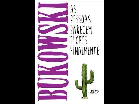 Bukowski - As Pessoas Parecem Flores Finalmente