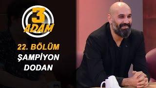 O Ses Türkiye Şampiyonu Dodan 3 Adam'da | 3 Adam