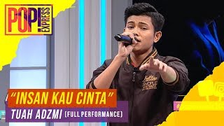 Pop! Express : Tuah Adzmi   Insan Kau Cinta (Full Performance)