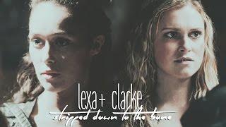 Clarke & Lexa- Stripped down to the bone