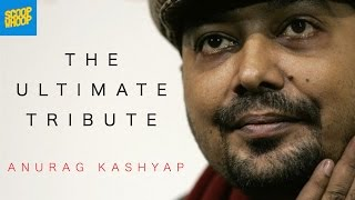 The Ultimate Tribute  Anurag Kashyap