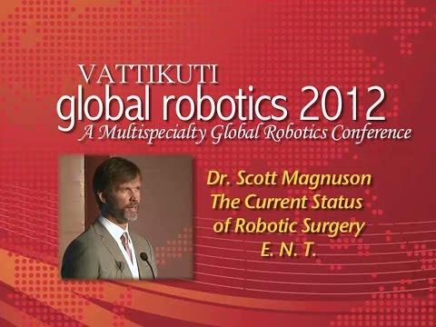 Dr. J. Scott  Magnuson: The Current Status of Robotic Surgery- ENT Surgery (2012)