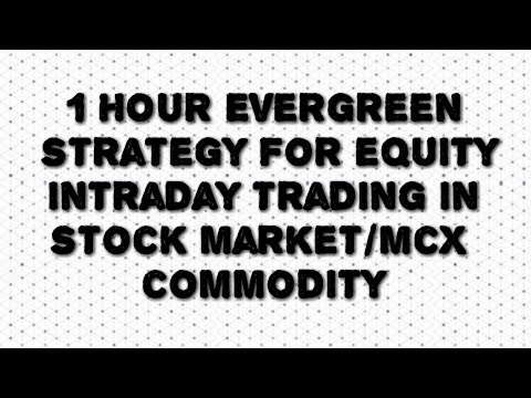 1HOUR Evergreen strategy for equity intraday trading in stock market/mcx commodity