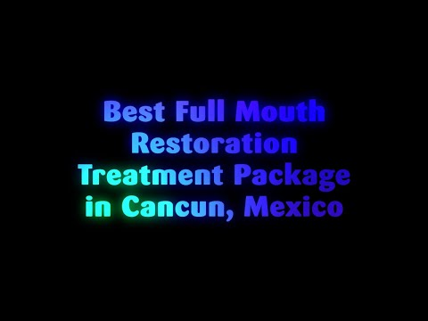 Best Full Mouth Restoration Treatment Package in Cancun, Mexico