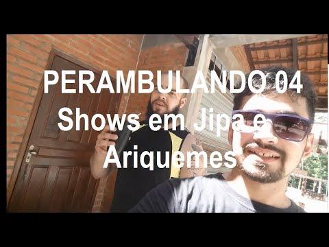 PERAMBULANDO #04 EP Shows em Ariquemes e Jipa