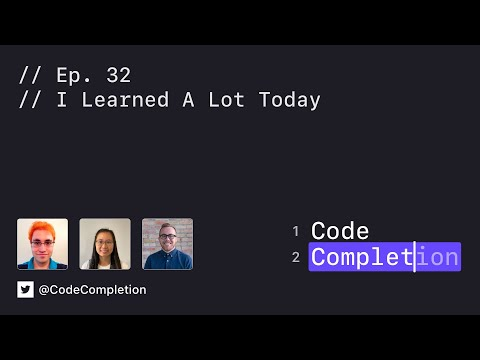 Code Completion Episode 32: I Learned A Lot Today thumbnail
