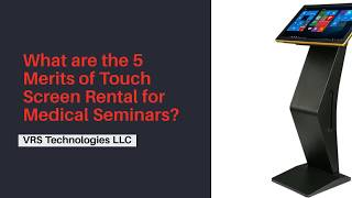 What are the 5 Merits of Touch Screen Rental for Medical Seminars?