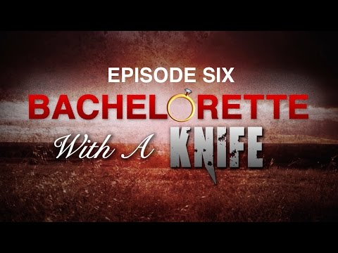 BACHELORETTE WITH A KNIFE: Episode Six
