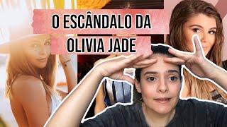 O ESCÂNDALO COM A YOUTUBER OLIVIA JADE