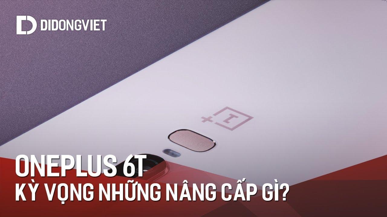 OnePlus 6T có thể tốt hơn OnePlus 6 theo cách nào?