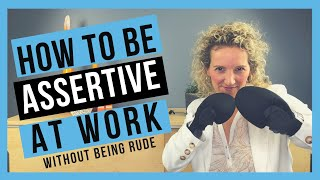 How to be Assertive at Work [WITHOUT BEING AGGRESSIVE]