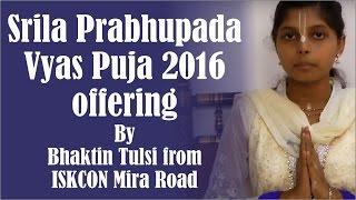 Srila Prabhupada Vyas Puja 2016 offering by Bhaktin Tulsi from ISKCON Mira Road