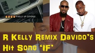 Listen As Singer R Kelly Remix Davido's Song 'IF''