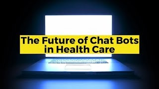 View the video The Future of Chat Bots in Health Care