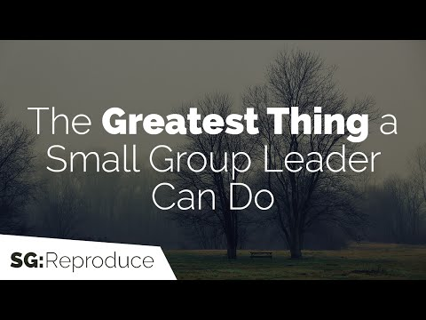 The Greatest Thing a Small Group Leader Can Do