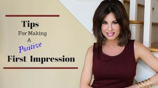 Tips For making A POSITIVE FIRST IMPRESSION